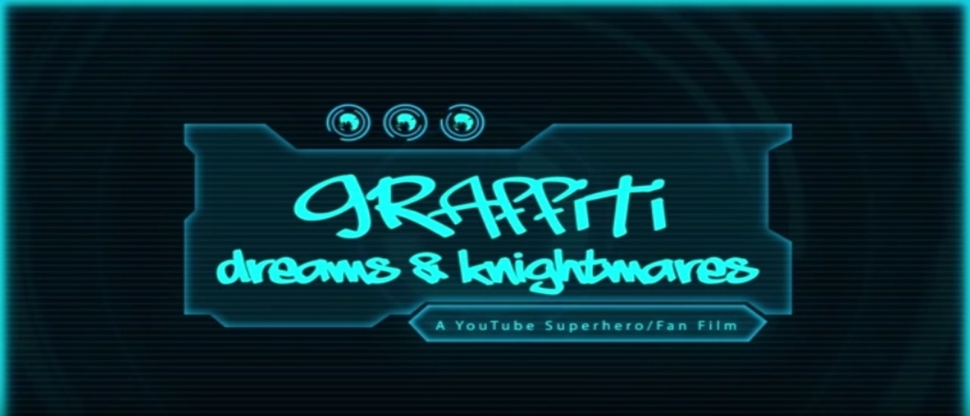 Graffiti: Dreams & Knightmares – A YouTube Superhero Fan Film